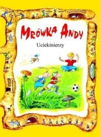Mrówka Andy. Uciekinierzy - okładka książki