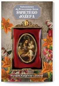 Nabożeństwo do Przeczystego serca Świętego Józefa. Patron Naszych Czasów - okładka książki