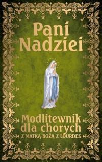 Pani Nadziei. Modlitewnik dla chorych z Matką Bożą z Lourdes - okładka książki