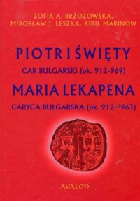 Piotr I Święty car bułgarski (ok. 912 – 969) Maria Lekapena caryca bułgarska (ok. 912 -963) - okładka książki