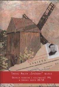 Tadeusz Kalita Spóźniony melduje. Okupacja niemiecka i rzeczywistość PRL w donosach agenta UB/SB - okładka książki