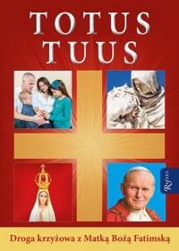 Totus Tuus. Droga Krzyżowa z Matką Bożą Fatimską - okładka książki
