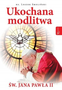 Ukochana modlitwa świętego Jana Pawła II - okładka książki