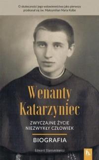 Wenanty Katarzyniec. Zwyczajne życie, niezwykły... - okładka książki