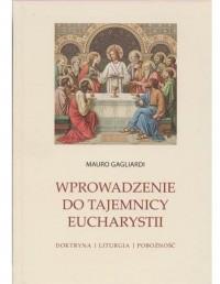 Wprowadzenie do Tajemnicy Eucharystii. Doktryna, liturgia, pobożność - okładka książki