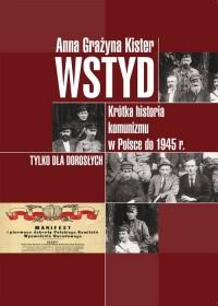 Wstyd. Krótka historia komunizmu w Polsce do 1945 r. - okładka książki