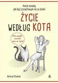 Życie według kota. Kocie zasady jak być szczęśliwym na co dzień - okładka książki