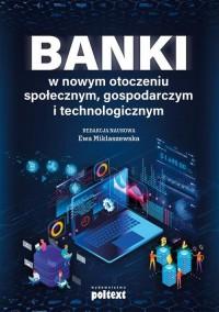 Banki w nowym otoczeniu społecznym gospodarczym i technologicznym - okładka książki