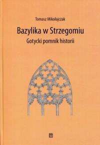 Bazylika w Strzegomiu. Gotycki pomnik historii - okładka książki