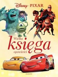 Disney Pixar. Wielka księga opowieści - okładka książki