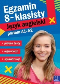 Egzamin ósmoklasisty. JĘZYK ANGIELSKI - próbne testy poziom A1-A2 - okładka podręcznika