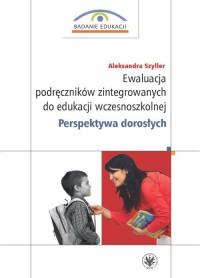 Ewaluacja podręczników zintegrowanych do edukacji wczesnoszkolnej. Perspektywa dorosłych - okładka książki