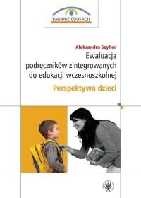 Ewaluacja podręczników zintegrowanych do edukacji wczesnoszkolnej. Perspektywa dzieci - okładka książki
