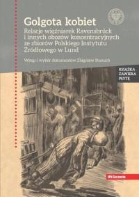 Golgota kobiet. Relacje więźniarek Ravensbrück i innych obozów koncentracyjnych ze zbiorów Polskiego Instytutu Źródłowego w Lund - okładka książki