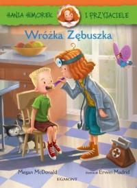 Hania Humorek i przyjaciele. Wróżka Zębuszka - okładka książki