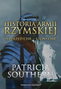 Historia Armii Rzymskiej 753 przed Chr. - 476 po Chr. - okładka książki