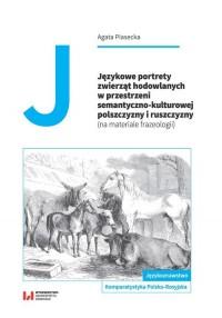 Językowe portrety zwierząt hodowlanych w przestrzeni semantyczno-kulturowej polszczyzny i ruszczyzny - okładka książki