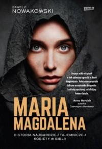 Maria Magdalena. Prawdziwa historia najbardziej tajemniczej kobiety w Biblii - okładka książki