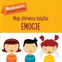 Montessori Moja pierwsza książka. Emocje - okładka książki