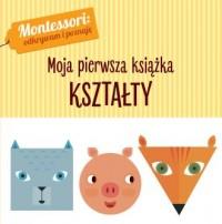 Montessori. Moja pierwsza książka. Kształty - okładka książki