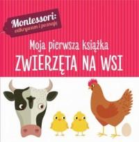 Montessori. Moja pierwsza książka. Zwierzęta na wsi - okładka książki