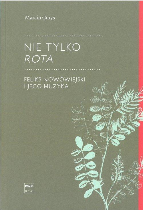 Nie tylko Rota. Feliks Nowowiejski - okładka książki