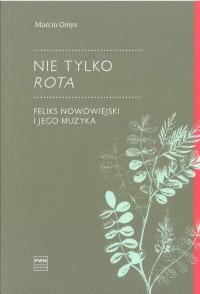 Nie tylko Rota. Feliks Nowowiejski i jego muzyka - okładka książki