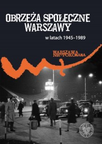 Obrzeża społeczne komunistycznej Warszawy (1945-1989). Seria: Warszawa Niepokonana - okładka książki