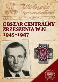 Obszar Centralny Zrzeszenia WiN 1945-1947 - okładka książki