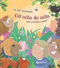 Od ucha do ucha, czyli o uśmiechu i radości - okładka książki