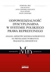 Odpowiedzialność dyscyplinarna w systemie polskiego prawa represyjnego. Analiza aspektów materialnoprawnych na przykładzie wybranych pragmatyk zawodowych - okładka książki