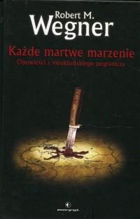 Opowieści z meekhańskiego pogranicza Tom 5 Każde martwe marzenie - okładka książki