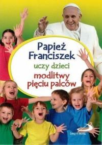 Papież Franciszek uczy dzieci modlitwy pięciu palców - okładka książki