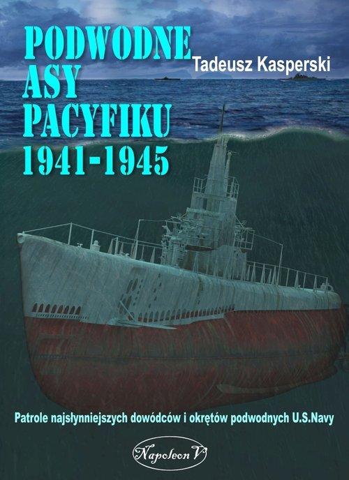 Podwodne asy Pacyfiku 1941-1945. - okładka książki