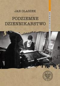 Podziemne dziennikarstwo. Funkcjonowanie głównych pism informacyjnych podziemnej Solidarności w Warszawie w latach 1981-1989. Seria: Monografie - okładka książki
