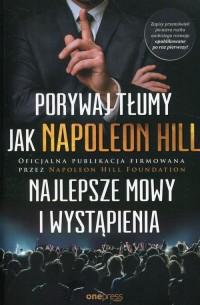 Porywaj tłumy jak Napoleon Hill. Najlepsze mowy i wystąpienia - okładka książki