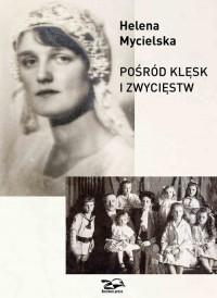 Pośród klęsk i zwycięstw - Helena Mycielska - okładka książki