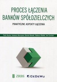 Proces łączenia banków spółdzielczych. Praktyczne aspekty łączenia - okładka książki