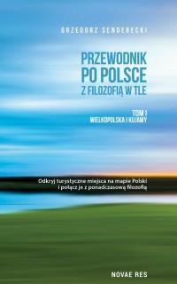 Przewodnik po Polsce z filozofią w tle. Tom I. Wielkopolska i Kujawy - okładka książki