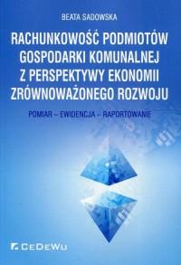 Rachunkowość podmiotów gospodarki komunalnej z perspektywy ekonomii zrównoważonego rozwoju. Pomiar - Ewidencja - Raportowanie - okładka książki