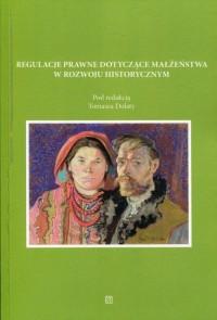 Regulacje prawne dotyczące małżeństwa w rozwoju historycznym - okładka książki