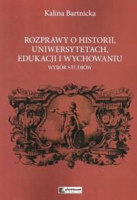 Rozprawy o historii uniwersytetach edukacji i wychowaniu. Wybór studiów - okładka książki