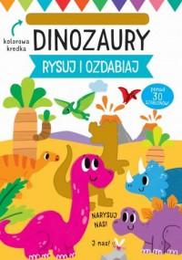Rysuj i ozdabiaj. Szablony. Dinozaury - okładka książki
