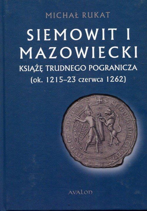 Siemowit I Mazowiecki Książę trudnego - okładka książki