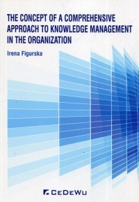 The concept of a comprehensive approach to knowledge management in the organization - okładka książki