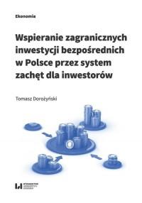 Wspieranie zagranicznych inwestycji bezpośrednich w Polsce przez system zachęt dla inwestorów - okładka książki