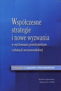 Współczesne strategie i nowe wyzwania. w wychowaniu przedszkolnym i edukacji wczesnoszkolnej - okładka książki