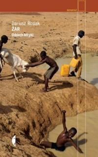Żar. Oddech Afryki. Reportaż - okładka książki
