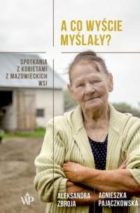 A co wyście myślały? Spotkania z kobietami z mazowieckich wsi - okładka książki