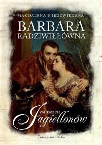 Barbara Radziwiłłówna. Zmierzch Jagiellonów - okładka książki